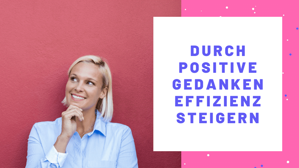 Durch positive Gedanken übt Frau Effizienz steigern