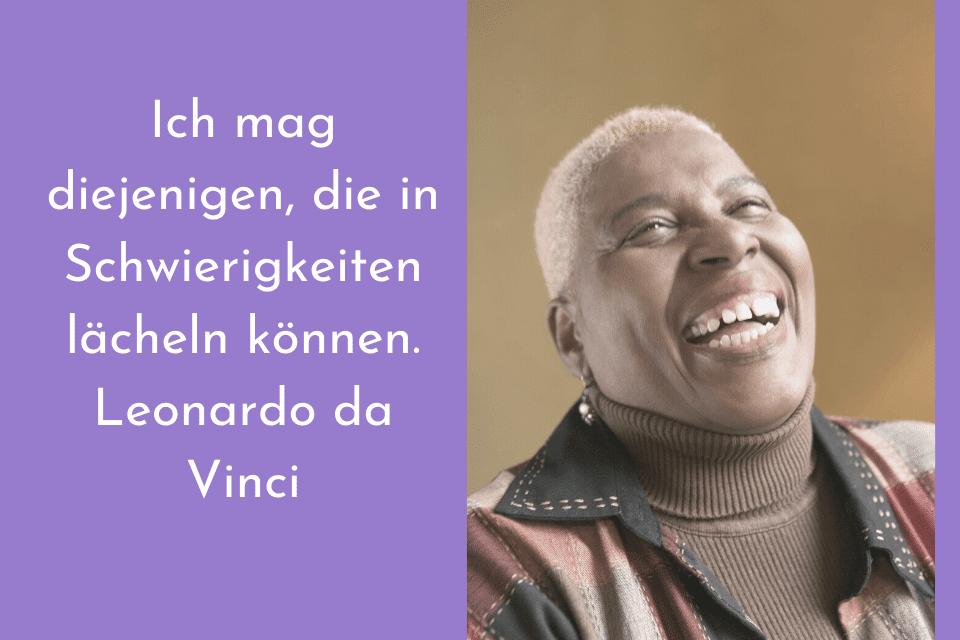 Positives Denken Sprüche - Inspirierendes Lächeln einer Frau - Ich mag diejenigen, die in Schwierigkeiten lächeln können. Leonardo da Vinci
